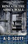 Beneath the Abbey Wall : A Novel