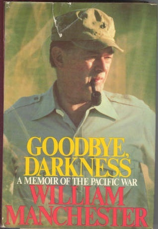 Goodbye, Darkness by William Raymond Manchester