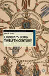Europe's Long Twelfth Century: Order, Anxiety and Adaptation, 1095-1229