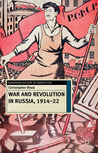 War and Revolution in Russia, 1914-22: The Collapse of Tsarism and the Establishment of Soviet Power