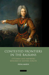 Contested Frontiers in the Balkans: Ottoman, Habsburg and Communist Rivalries in Eastern Europe