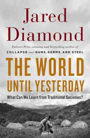 What Can We Learn from Traditional Societies?  (REQ) - Jared Diamond