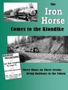 The Iron Horse Comes to the Klondike: Three Mines on Three Creeks Bring Railways to the Yukon