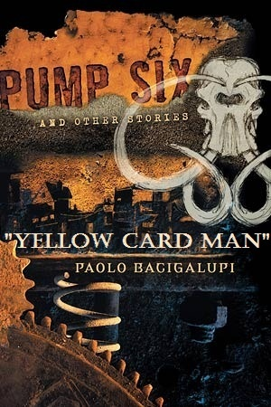 Yellow Card Man by Paolo Bacigalupi