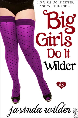 Big Girls Do It Wilder (Big Girls Do It, #3)