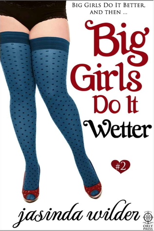Big Girls Do It Wetter  (Big Girls Do, #2)
