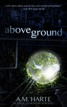 Above Ground by A.M. Harte