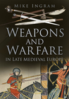 Weapons and Warfare in Late Medieval Europe