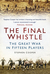 The Final Whistle: The Great War in Fifteen Players