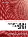 Reporting in a Multimedia World: An Introduction to Core Journalism Skills