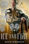 Ice and Fire (Chung Kuo Recast, #4)