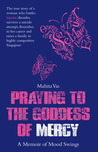Praying To The Goddess Of Mercy: A Memoir Of Mood Swings