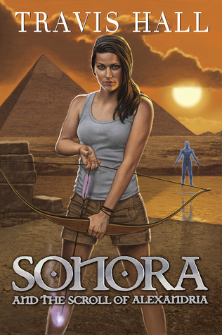 Sonora, and the Scroll of Alexandria by Travis Hall