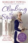Climbing the Stairs: Further Tales of a 1920s Kitchen Maid