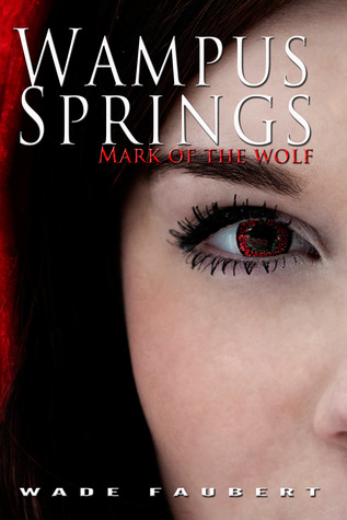 Wampus Springs - Mark of the Wolf by Wade Faubert