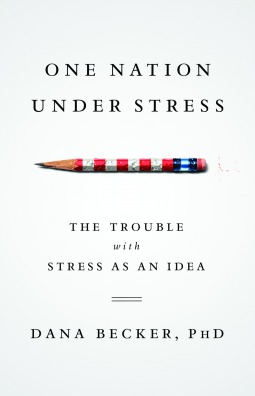 Free download One Nation Under Stress: The Trouble with Stress as an Idea iBook