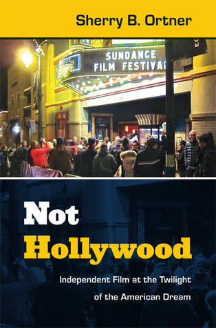 Not Hollywood: Independent Film at the Twilight of the American Dream