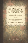 The Ready Resource for Relief Society: Teachings of Presidents of the Church: Lorenzo Snow