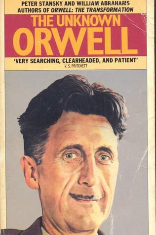 The Unknown Orwell by Peter Stansky