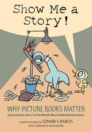 Show Me a Story!: Why Picture Books Matter: Conversations with 21 of the World's Most Celebrated Illustrators