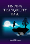 Finding Tranquility Base by Janet Rebhan