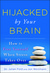 Hijacked by Your Brain by Julian D. Ford