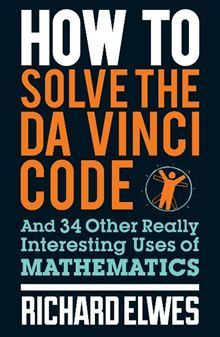 How to Solve the Da Vinci Code And 34 Other Really Interesting Uses of Mathematics cover image