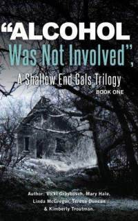 Alcohol Was Not Involved (Shallow End Gals Trilogy, #1)