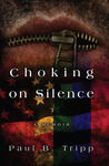 Choking On Silence by Paul B. Tripp