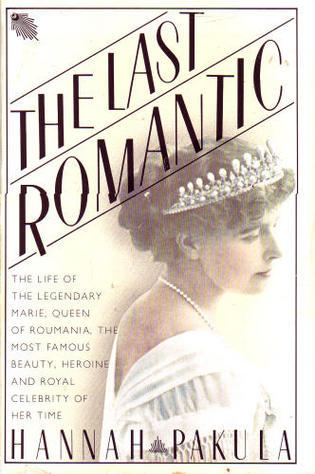 Download for free The Last Romantic: A Biography of Queen Marie of Roumania ePub by Hannah Pakula