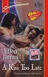 A Kiss Too Late by Ellen James