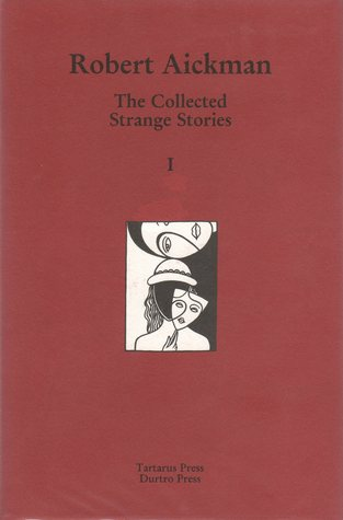 The Collected Strange Stories Of Robert Aickman by Robert Aickman