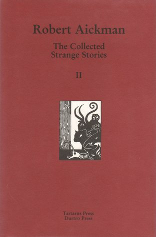 The Collected Strange Stories Of Robert Aickman: II