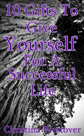 10 Gifts To Give Yourself For A Successful Life by Christina Westover