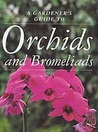 A Gardener's Guide to Orchids and Bromeliads (Gardener's Guide)