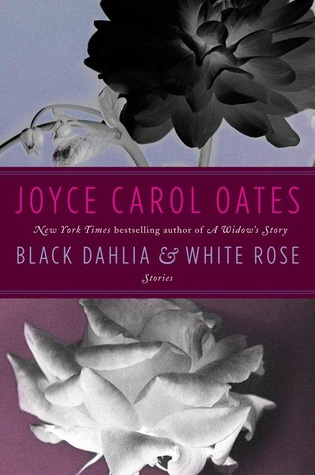 Free download online Black Dahlia & White Rose: Stories (L.A. Noire: The Collected Stories #4) ePub by Joyce Carol Oates
