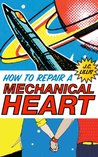 How to Repair a Mechanical Heart by J.C. Lillis
