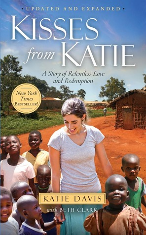 Kisses from Katie: A Young Woman's Journey of Faith A Remote Village A Love without Limits