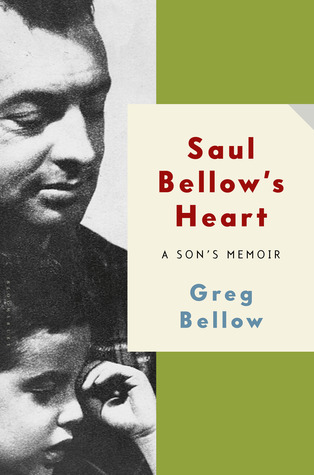 Saul Bellow's Heart: A Son's Memoir