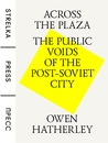 Across the Plaza: The Public Voids of the Post-Soviet City