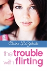 The Trouble with Flirting by Claire LaZebnik