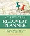 My Five-Year Recovery Planner: Looking to the Future, One Day at a Time