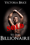Sold to the Billionaire: Gay BDSM Erotica (Sold to the Billionaire, #1)