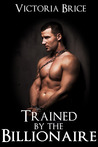Trained By The Billionaire: A Gay BDSM Erotic Romance (Sold To The Billionaire, #2)
