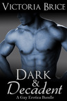 Dark and Decadent: A Gay Erotica Bundle