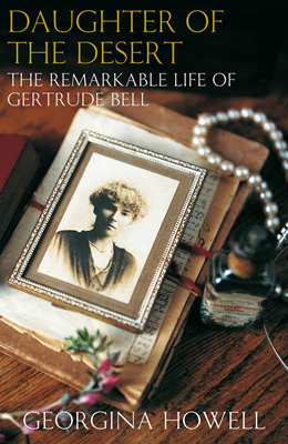Find Daughter of the Desert: The Remarkable Life of Gertrude Bell PDF by Georgina Howell
