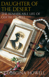 Daughter of the Desert: The Remarkable Life of Gertrude Bell