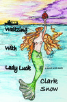 Waltzing With Lady Luck by Clark Snow