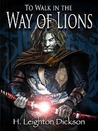 To Walk in the Way of Lions by H. Leighton Dickson