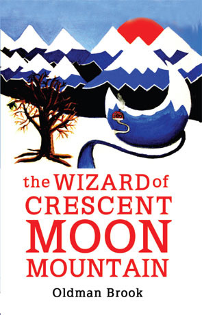 The Wizard of Crescent Moon Mountain by Oldman Brook